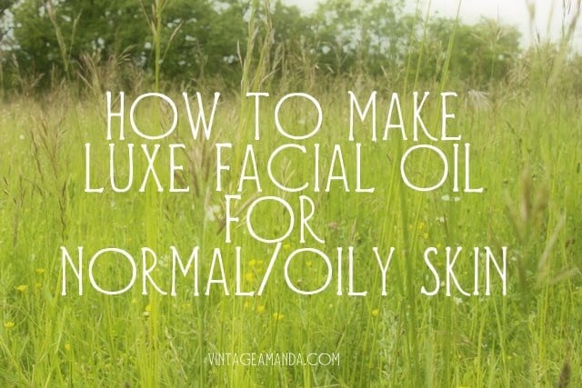 Make a luxe facial oil for normal/oily skin [video tutorial]